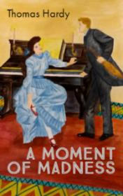A Moment of Madness by Thomas Hardy book cover