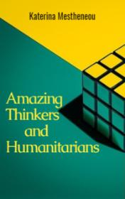 Amazing Thinkers and Humanitarians by Katerina Mestheneou book cover