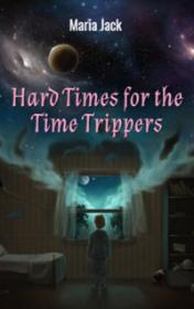 Hard Times for the Time Trippers by Maria Jack
