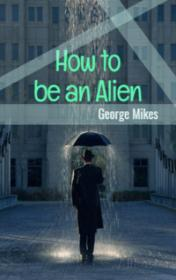 How to be an Alien by George Mikes book cover