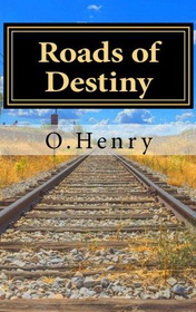Roads of Destiny by O. Henry book cover