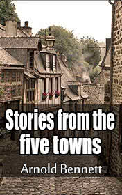 Stories from the Five Towns by Arnold Bennett book cover