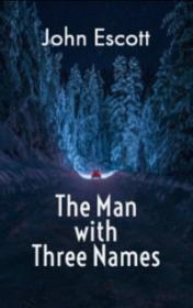 The Man with Three Names by John Escott book cover
