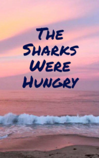 The Sharcks Were Hungry by D. Catrille book cover