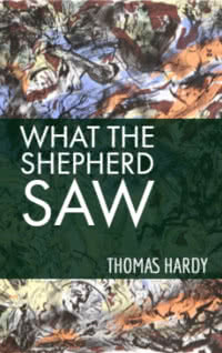 What the Shepherd Saw by Thomas Hardy book cover